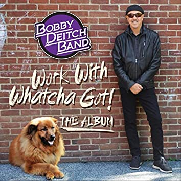 Work with Whatcha Got! The Album