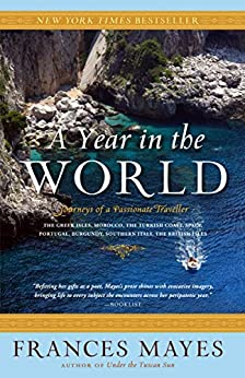 A Year in the World: Journeys of A Passionate Traveller by [Frances Mayes]