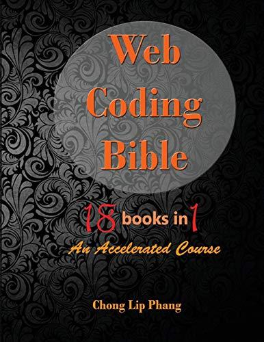 Web Coding Bible (18 Books in 1 -- HTML, CSS, Javascript, PHP, SQL, XML, SVG, Canvas, WebGL, Java Applet, ActionScript,