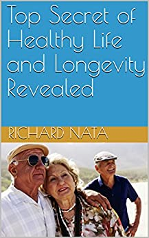 Top Secret of Healthy Life and Longevity Revealed (Christianity Series Book 1) by [Richard Nata]