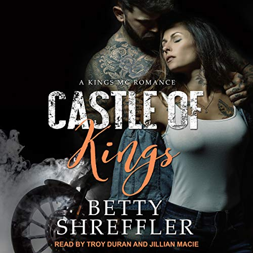 Castle of Kings     Kings MC Romance Series, Book 1              By:                                                                                                                                 Betty Shreffler                               Narrated by:                                                                                                                                 Troy Duran,                                                                                        Jillian Macie                      Length: 5 hrs and 31 mins     3 ratings     Overall 4.7
