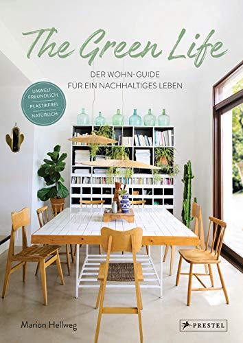 The Green Life: Der Wohn-Guide für ein nachhaltiges Leben: Umweltfreundlich, natürlich, plastikfrei - [Mit über 200 Abbildungen]