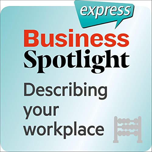 Business Spotlight express - Grundkenntnisse: Wortschatz-Training Business-Englisch - Den Arbeitsplatz beschreiben                   Autor:                                                                                                                                 div.                               Sprecher:                                                                                                                                 div.                      Spieldauer: 15 Min.     Noch nicht bewertet     Gesamt 0,0