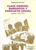 Clase obrera, burguesía y conflicto social: Burgos, 1883-1936 (Serie Historia y sociedad)
