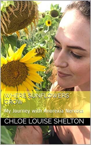 Where Sunflowers Grow: My Journey with Anorexia Nervosa (English Edition)