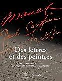 Des lettres et des peintres - Manet, Gauguin, Matisse... Confidences de quarante artistes