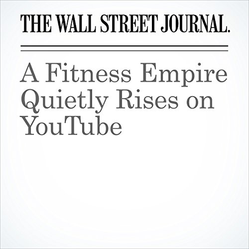 A Fitness Empire Quietly Rises on YouTube copertina