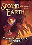 Second Earth: A Clean Teen Fantasy Adventure (Arch Mage Series Book 2)