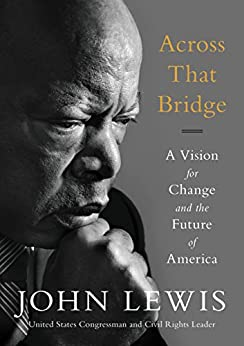 Across That Bridge: Life Lessons and a Vision for Change by [John Lewis]