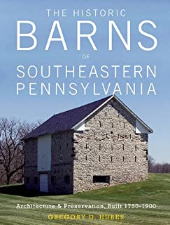 Historic Barns of Southeastern Pennsylvania: Architecture and Preservation, Built 1750-1900