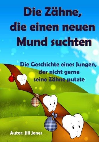 Kinderbuch: Die Zähne, die einen neuen Mund suchten:Die Geschichte eines Jungen, der nicht gerne seine Zähne putzte (Gesunde Kinderbücher Sammlung)