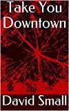 Take You Downtown (English Edition)