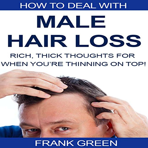 How to Deal with Male Hair Loss: Rich, Thick, Thoughts for When You're Thinning on Top!  By  cover art