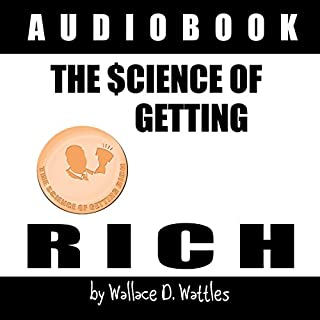 The Science of Getting Rich 1912                   By:                                                                                                                                 Wallace D. Wattles                               Narrated by:                                                                                                                                 Jason McCoy                      Length: 2 hrs and 3 mins     9 ratings     Overall 4.6