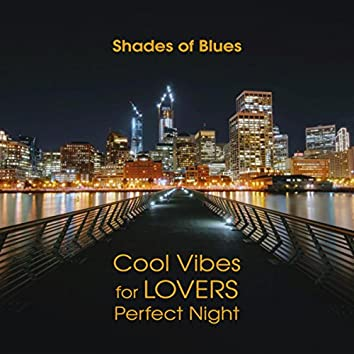 Shades of Blues - Cool Vibes for Lovers Perfect Night, Relaxing Lounge Music, Good Mood, Rest