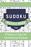 Sudoku Puzzle Book for Waiting in Line for Ed Sheeran Tickets