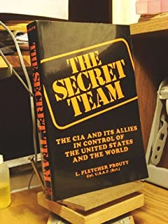 The Secret Team: The CIA and Its Allies in Control of the United States and the World by L. Fletcher Prouty (1991-06-01)