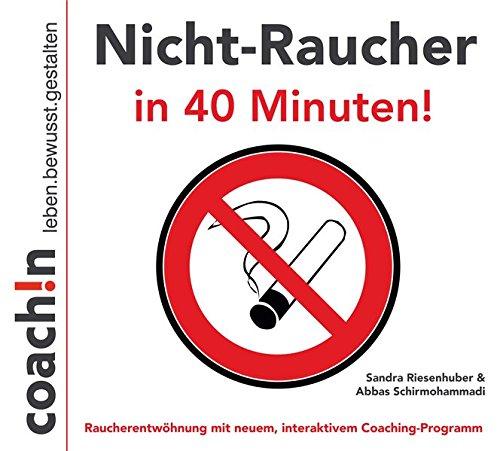 Nicht-Raucher in 40 Minuten!: Raucherentwöhnung mit neuem, interaktiven Coaching-Programm