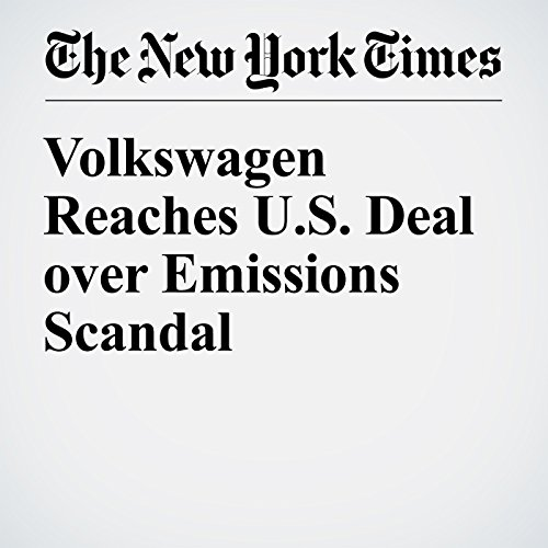 Volkswagen Reaches U.S. Deal over Emissions Scandal cover art