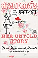 Grandma's Journal - Her Untold Story: Stories, Memories and Moments of Grandma's Life: A Guided Memory Journal
