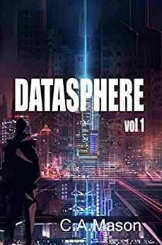 Datasphere - The New Epic Sci-Fi Virtual Reality Adventure by [C Mason]