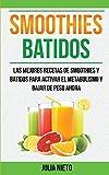 Smoothies: Batidos: Las Mejores Recetas de Smoothies y Batidos Para Activar el Metabolismo y Bajar d...