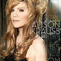 The Essential Alison Krauss by Alison Krauss (2009-06-16)