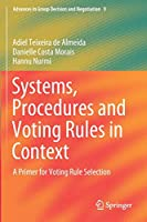 Systems, Procedures and Voting Rules in Context: A Primer for Voting Rule Selection (Advances in Group Decision and Negotiation, 9)