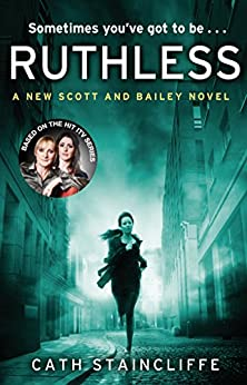 Ruthless (Scott & Bailey Series Book 3) by [Cath Staincliffe]