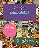 Oh! Top 50 Chinese Shellfish Recipes Volume 1: Best Chinese Shellfish Cookbook for Dummies (English Edition)