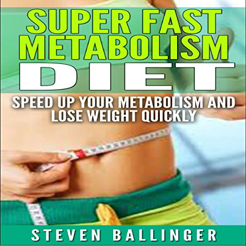Super Fast Metabolism Diet: Speed Up Your Metabolism and Lose Weight Quickly audiobook cover art