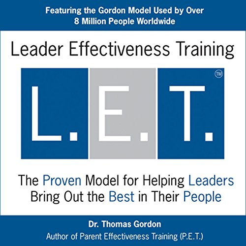 Leader Effectiveness Training (L.E.T.)     Skills for Leading Today's Business into Tomorrow              By:                                                                                                                                 Thomas Gordon                               Narrated by:                                                                                                                                 Laurie Andrews                      Length: 6 hrs and 58 mins     33 ratings     Overall 3.8