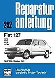Fiat 127 April 1977 bis Oktober 1081: 127S/127L/127C/127CL  //  Reprint der 3. Auflage 1988