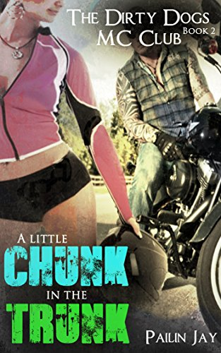 Book: A little Chunk In the Trunk - Dirty Dogs MC club Series by Pailin Jay