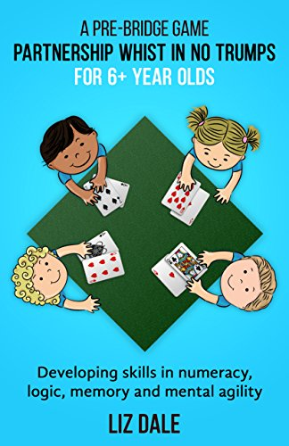 Partnership Whist in No Trumps for 6+ Year olds: A Pre-Bridge Game (English Edition)