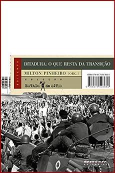 Ditadura: o que resta da transição (Coleção Estado de Sítio) por [Milton Pinheiro]