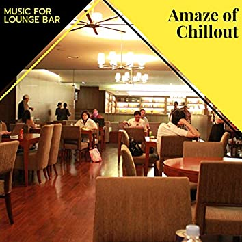 Amaze Of Chillout - Music For Lounge Bar