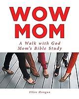 Wow Mom: A Walk with God: Mom's Bible Study