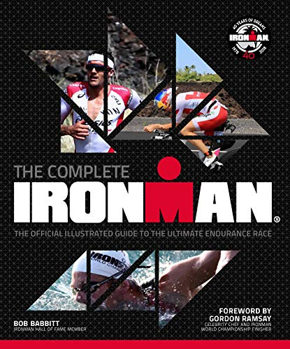 The Complete IRONMAN®: The Official Illustrated Guide to the Ultimate Endurance Race