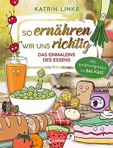 So ernähren wir uns richtig - Das Einmaleins des Essens: Entdecke mit deinem Kind die Freude an gesundem Essen - Mit Ernährungstipps von Bas Kast - Sachbuch über nachhaltige Ernährung ab 9 Jahren