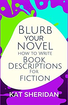 Blurb Your Novel: How to Write Book Descriptions For Fiction by [Kat Sheridan]