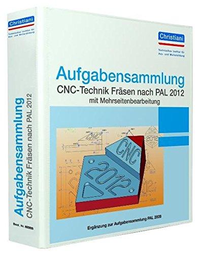 Aufgabensammlung CNC-Technik Fräsen nach PAL 2012 mit Mehrseitenbearbeitung