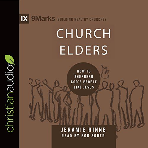 Church Elders: How to Shepherd God's People Like Jesus audiobook cover art