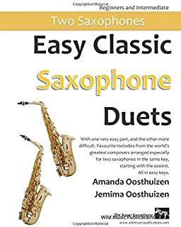Easy Classic Saxophone Duets: With one very easy part, and the other more difficult. Comprises favourite melodies from the...
