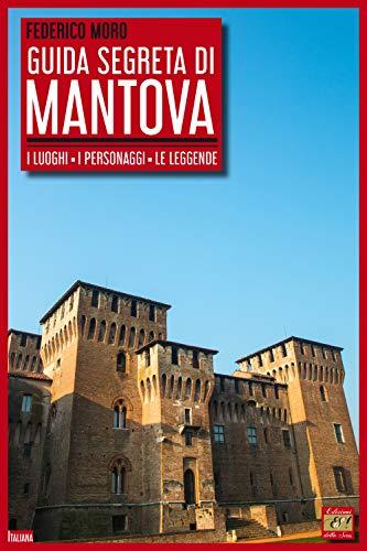 Guida segreta di Mantova. I luoghi, i personaggi, le leggende
