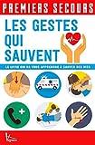 Les gestes qui sauvent: Le livre qui va vous apprendre à sauver des vies