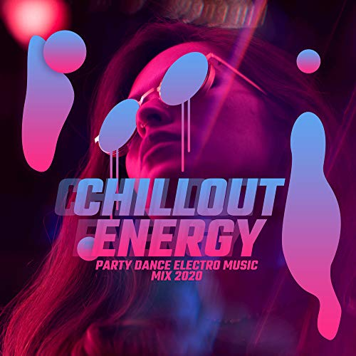 Chillout Energy: Party Dance Electro Music Mix 2020