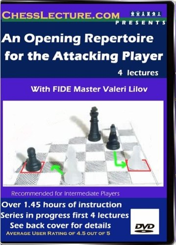 An Opening Repertoire for the Attacking Player 1-4 - FM Valeri Lilov - Chess Lecture Volume 16