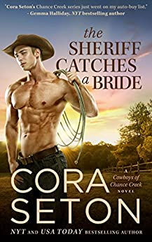 The Sheriff Catches a Bride (Cowboys of Chance Creek Book 5) by [Cora Seton]