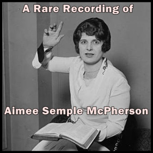 A Rare Recording of Aimee Semple McPherson  Audiolibri